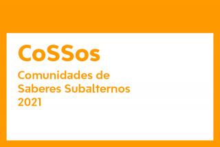 CoSSos. Comunidades de saberes subalternos 2021