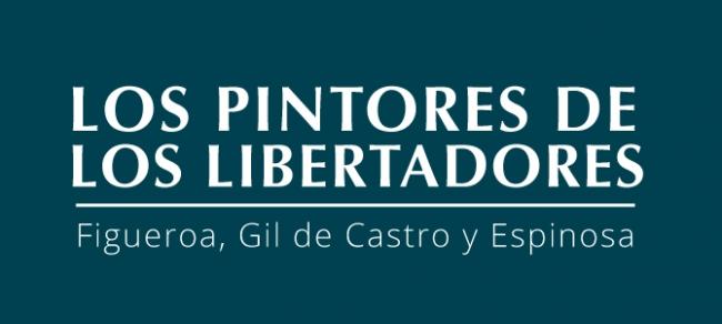 Los pintores de los libertadores: Figueroa, Gil de Castro y Espinosa