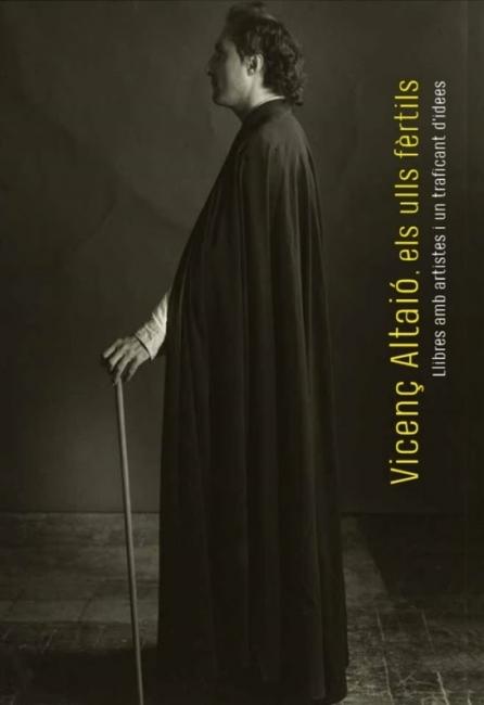 Vicenç Altaió, los ojos fértiles. Libros con artistas y un traficante de ideas