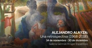 Alejandro Alayza: una retrospectiva (1968-2018)