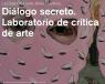 Diálogo secreto. Laboratorio de crítica de arte