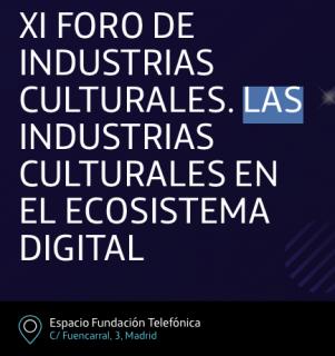 XI Foro de Industrias Culturales. Las industrias culturales en el ecosistema digital