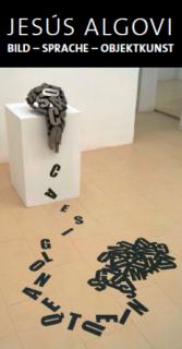 Jesús Algovi. Bild - Sprache - Objektkunst