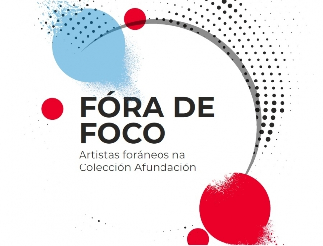 Fóra de foco. Artistas foráneos na Colección Afundación