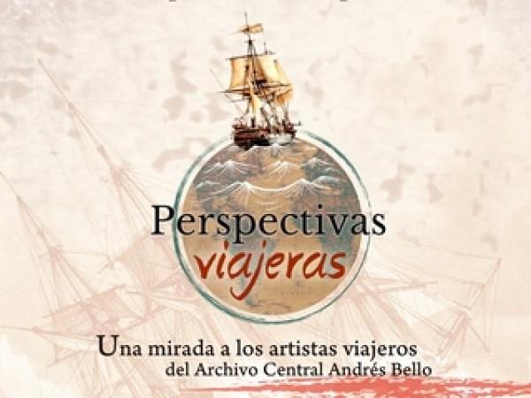 Perspectivas viajeras. Una mirada a los artistas viajeros del Archivo Central Andrés Bello