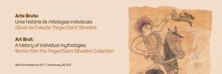 Arte bruta: Uma história de mitologias individuais. Obras da Coleção Treger/Saint Silvestre