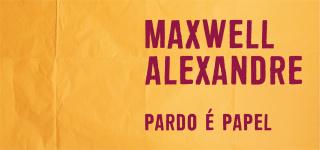 Maxwell Alexandre. Pardo é Papel