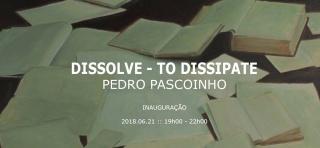 Pedro Pascoinho. Dissolve - To Dissipate
