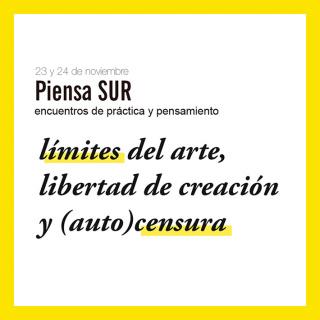 Piensa SUR: límites del arte, libertad de creación y (auto)censura