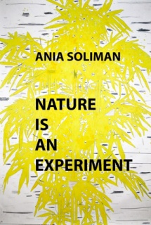 Ania Soliman. Nature is an experiment