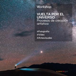 Workshop Vuelta por el universo - Procesos de creación artística en Fotografía, Video y Artes Visuales