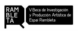 V Beca de Investigación y Producción Artística de Espai Rambleta
