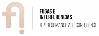 3rd Performance Art International Conference Fugas e Interferencias 2018