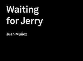 Juan Muñoz. Waiting for Jerry