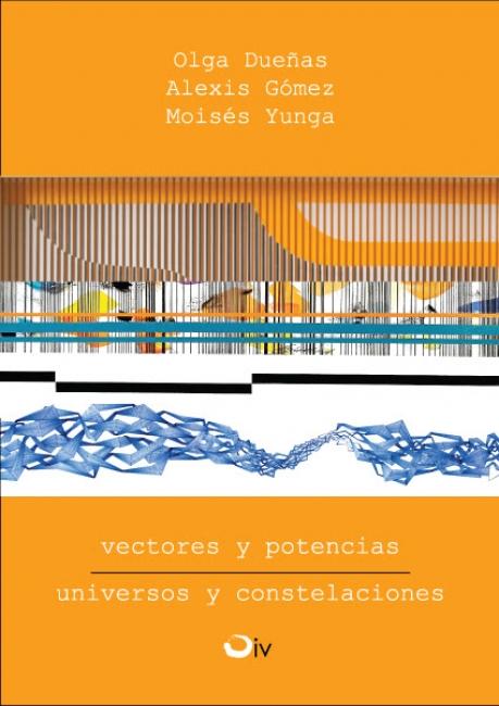 VECTORES Y POTENCIAS | UNIVERSOS Y CONSTELACIONES. Imagen cortesía Galería Ileana Viteri
