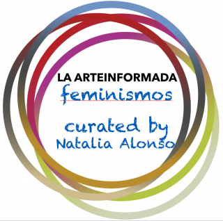 "LA ARTEINFORMADA - curated by Natalia Alonso - ""Feminismos"""