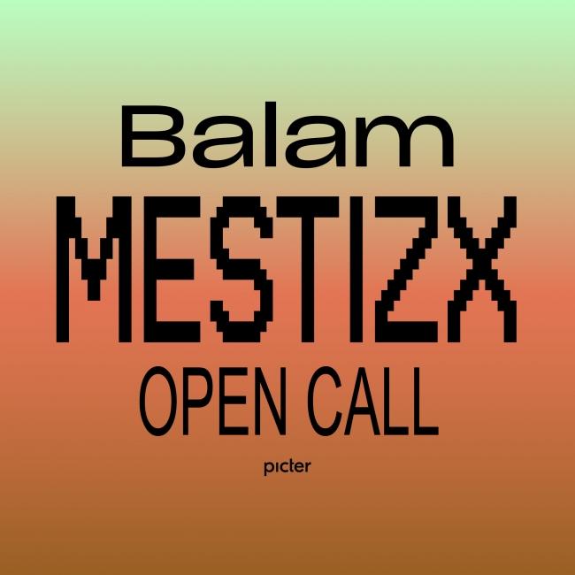 Balam Open Call MESTIZX