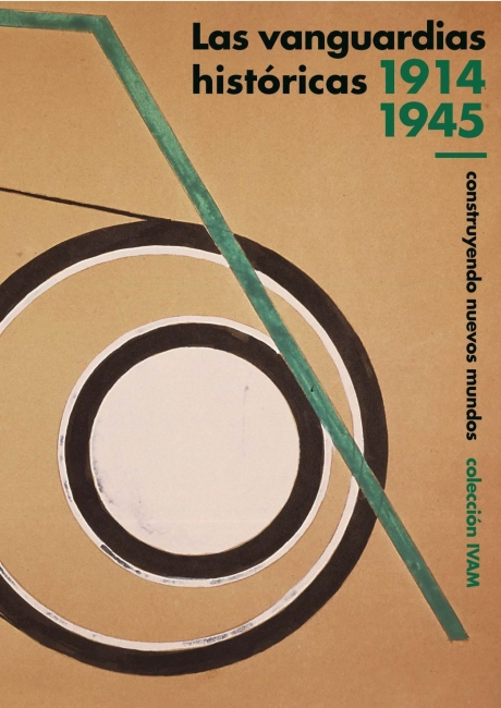 Las vanguardias históricas 1914-1945. Construyendo nuevos mundos