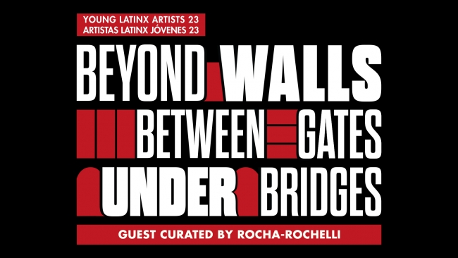 oung Latinx Artists 23: Beyond Walls, Between Gates, Under Bridges