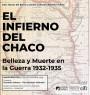 El infierno del Chaco. Belleza y Muerte en la Guerra 1932-1935