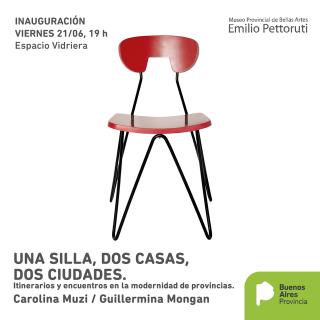 Una silla, dos casas, dos ciudades / Itinerarios y encuentros en la modernidad de provincias