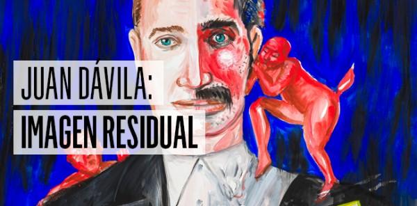 Juan Dávila: Imagen Residual