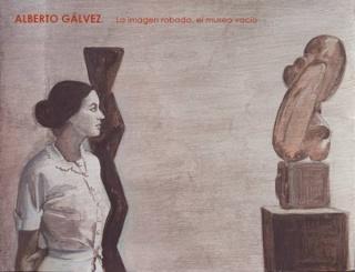 Alberto Gálvez. La imagen robada, el museo vacío