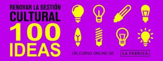 Renovar la gestión cultural. 100 ideas