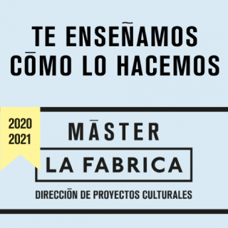 Máster La Fábrica Dirección de Proyectos Culturales 2020-2021(Modalidad online o presencial)