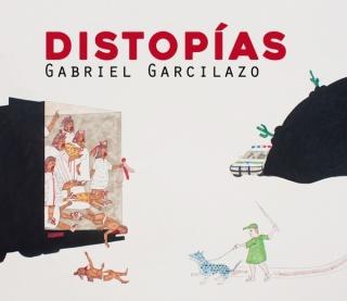 Gabriel Garcilazo. Distopías