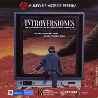 Introversiones. Colección Museo de Arte de Pereira 2009 – 2020