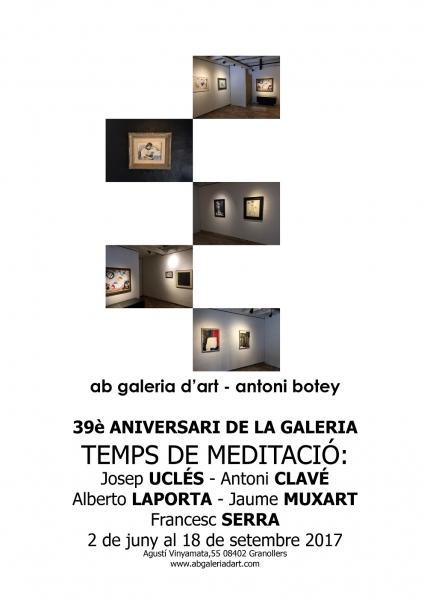 """""""39è ANIVERSARI DE LA GALERIA"""" TEMPS DE MEDITACIÓ: Josep Uclés, Antoni Clavé, Alberto Laporta, Franscesc Serra, Jaume Muxart."""