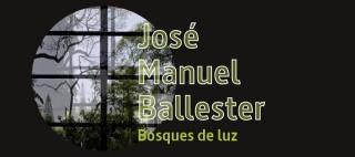 José Manuel Ballester. Bosques de luz