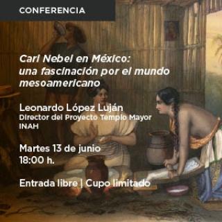 Carl Nebel en México: una fascinación por el mesoamericano