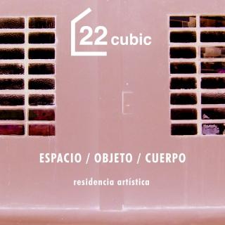 CONVOCATORIA ABIERTA RESIDENCIAS ARTÍSTICAS 22CUBIC ESPACIO/OBJETO/CUERPO