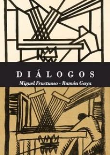 Diálogos: Miguel Fructuoso - Ramón Gaya