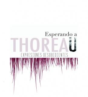 Esperando a Thoreau: expresiones desobedientes