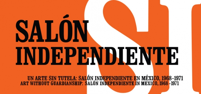 Un arte sin tutela: Salón Independiente en México 1968-1971
