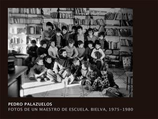 Pedro Palazuelos. Fotos de un maestro de escuela. Bielva, 1975-1980