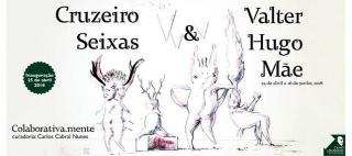 Cruzeiro Seixas & Valter Hugo Mãe