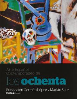 Fundación Germán López y Marián Sanz - Arte Español Contemporáneo de los Ochenta