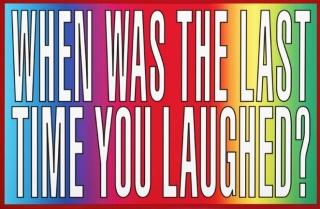 BARBARA KRUGER WHEN WAS THE LAST TIME YOU LAUGHED?, 2011. Cortesía de la Galería Sprueth Magers