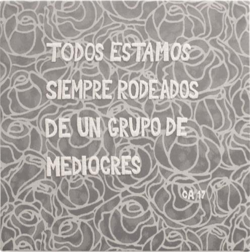 Todos estamos siempre rodeados de un grupo de mediocres (2017) - Carlos Arias Vicuña